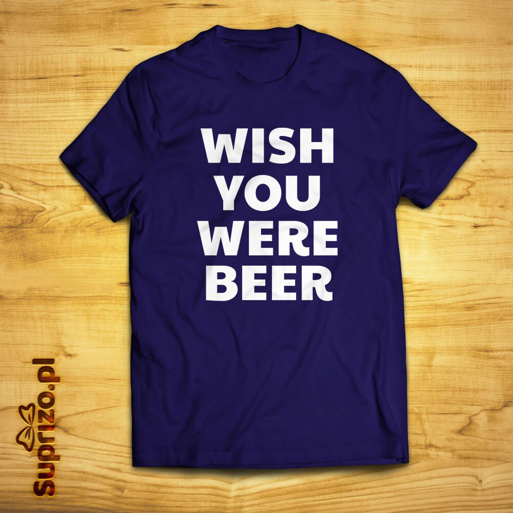 Koszulka z napisem ''Wish you were beer
