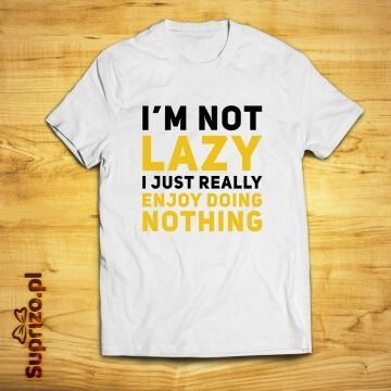 """Koszulka z zabawnym nadrukiem """"nie jestem leniwy"""""""