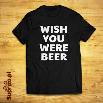 "Koszulka z napisem ''Wish you were beer"""